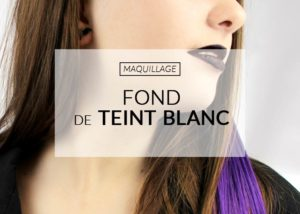 fond-de-teint-blanc-conseils-maquillage-bnr-blog