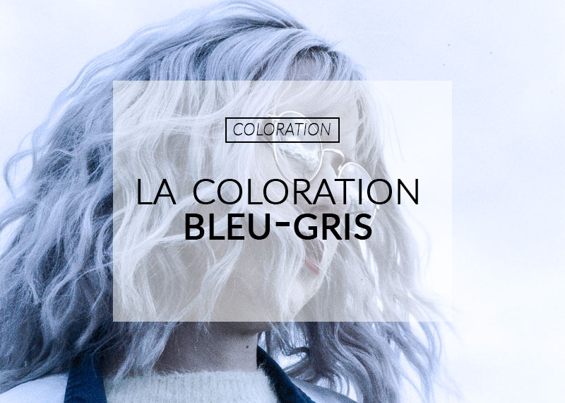 Réussir une coloration bleu gris | Color-Mania